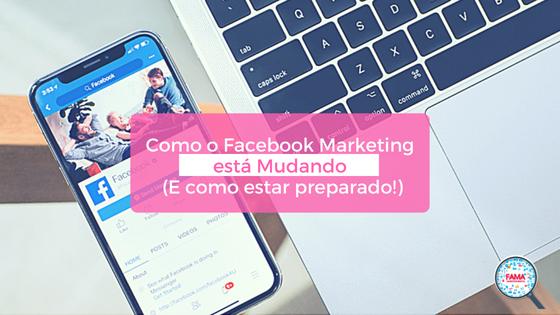 Como Facebook Marketing está Mudando (E como estar preparado!) 2 - FAMA Mkt Digital