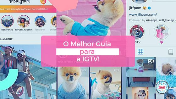 IGTV_ O Melhor Guia Para A Nova Plataforma De Vídeos Do Instagram! - FAMA Mkt Digital