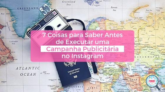 7 Coisas para Saber Antes de Executar uma Campanha Publicitária no Instagram - FAMA Mkt Digital
