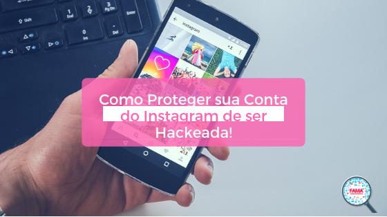 4cb78f0d07 Como Proteger sua Conta do Instagram de ser Hackeada! - FAMA Mkt Digital